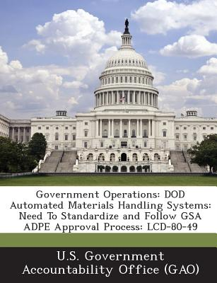 Bibliogov Government Operations: Dod Automated Materials Handling Systems: Need to Standardize and Follow Gsa Adpe Approval Process: LCD-8 at Sears.com